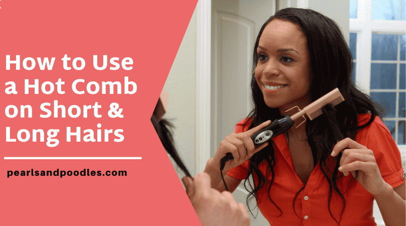 How to use a hot comb on long hair