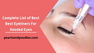 Complete List of Best Best Eyeliners For Hooded Eyes