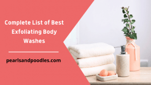 Complete List of Best Exfoliating Body Washes