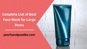 Complete List of Best Face Wash for Large Pores