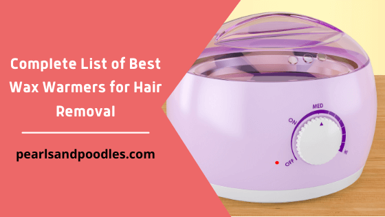 Complete List of Best Wax Warmers for Hair Removal