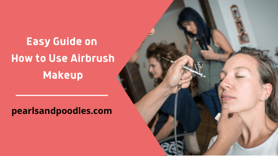 Easy Guide on How to Use Airbrush Makeup