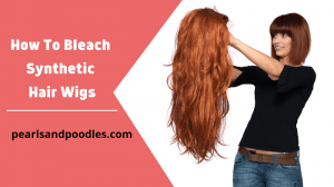 How To Bleach Synthetic Hair Wigs