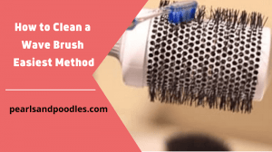 How to Clean a Wave Brush Easiest Method
