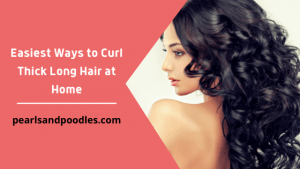 How to Curl Thick Long Hair at Home
