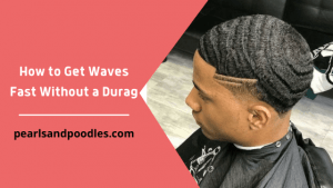 How to Get Waves Fast Without a Durag