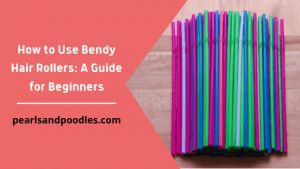 How to Use Bendy Hair Rollers A Guide for Beginners