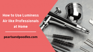How to Use Luminess Air like Professionals at Home