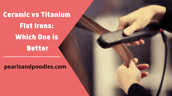 ceramic vs titanium flat irons which one is better