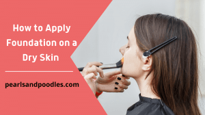 how to apply foundation on a dry skin