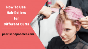 how to use hair rollers for different curls