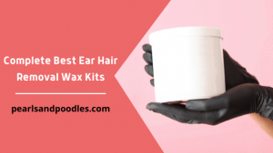 Complete Best Ear Hair Removal Wax Kits