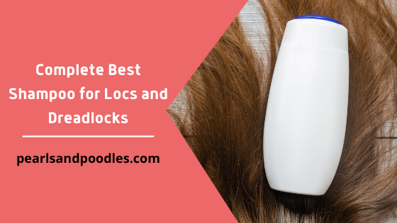 Complete Best Shampoo for Locs and Dreadlocks