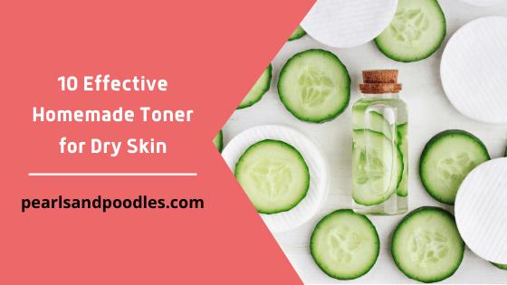 10 Effective Homemade Toner for Dry Skin