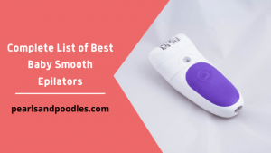 Complete List of Best Baby Smooth Epilator Reviews