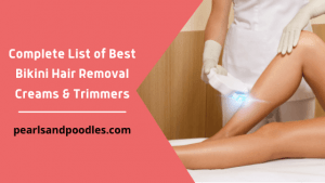Complete List of Best Bikini Hair Removal Creams & Trimmers