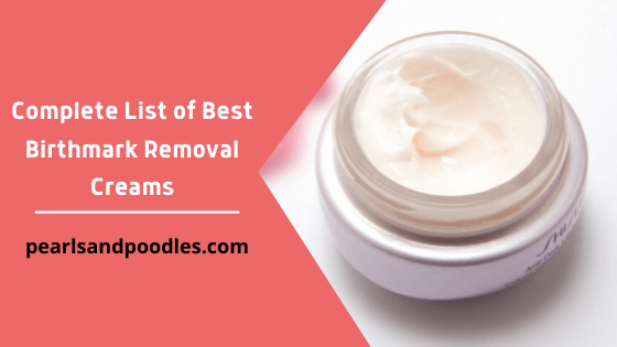 Complete List of Best Birthmark Removal Creams