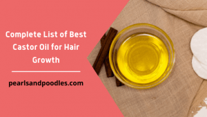 Complete List of Best Castor Oil for Hair Growth