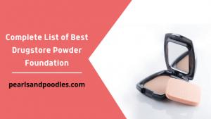 Complete List of Best Drugstore Powder Foundation