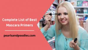 Complete List of Best Mascara Primers