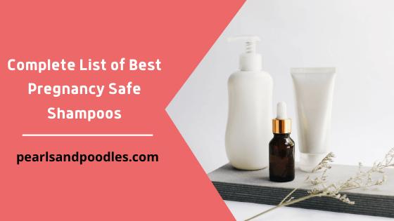 Complete List of Best Pregnancy Safe Shampoos