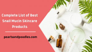 Complete List of Best Snail Mucin Skincare Products
