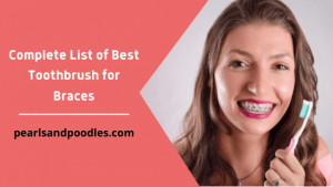 Complete List of Best Toothbrush for Braces