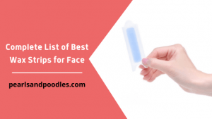 Complete List of Best Wax Strips for Face