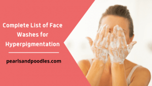 Complete List of Face Washes for Hyperpigmentation