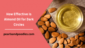 How Effective is Almond Oil for Dark Circles