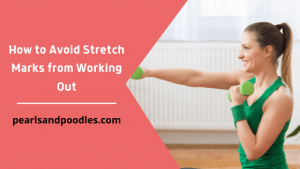 How to Avoid Stretch Marks from Working Out
