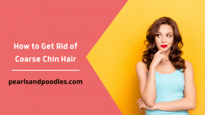 How to Get Rid of Coarse Chin Hair