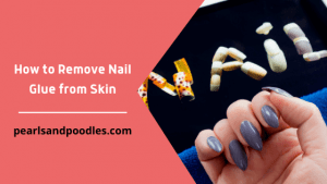 How to Remove Nail Glue from Skin