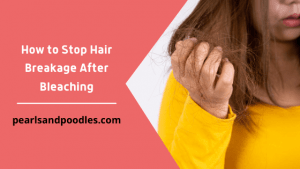 How to Stop Hair Breakage After Bleaching