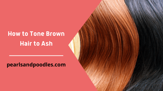 How to Tone Brown Hair to Ash