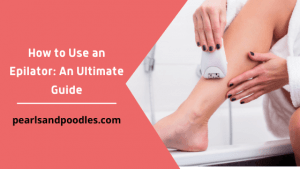 How to Use an Epilator An Ultimate Guide